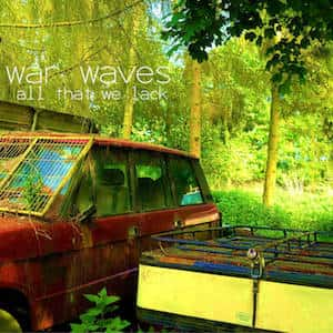 All That We Lack by War Waves cover art